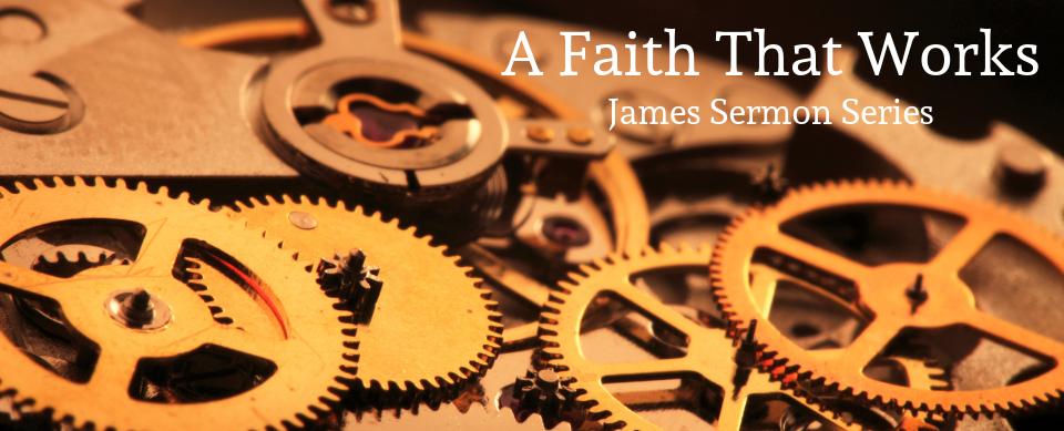 Fall 2019 Sermon Series - James - A Faith That Works